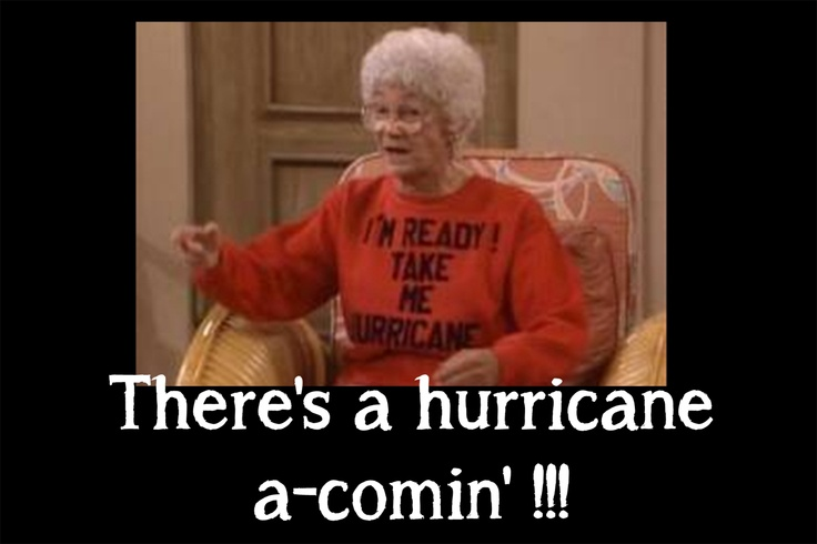 There's a hurricane a'comin…